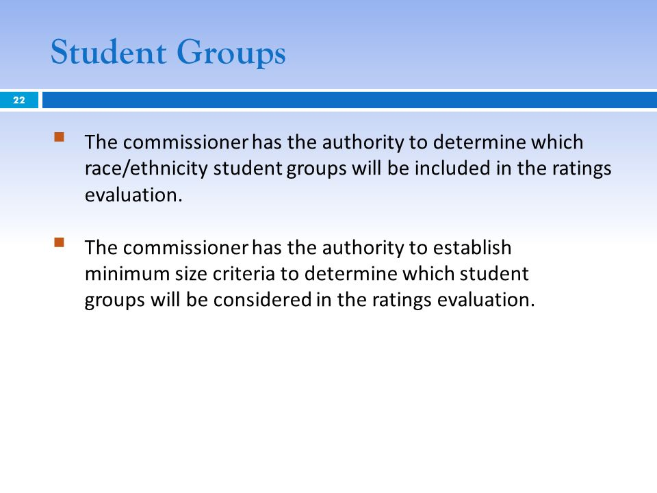 Student Groups The commissioner has the authority to determine which race/ethnicity student groups will be included in the ratings evaluation. The com