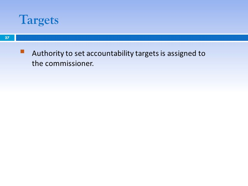 Targets Authority to set accountability targets is assigned to the commissioner. 27