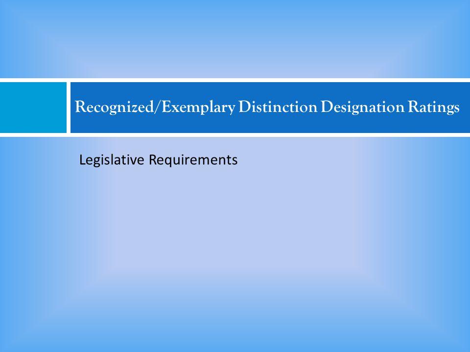 Recognized/Exemplary Distinction Designation Ratings Legislative Requirements