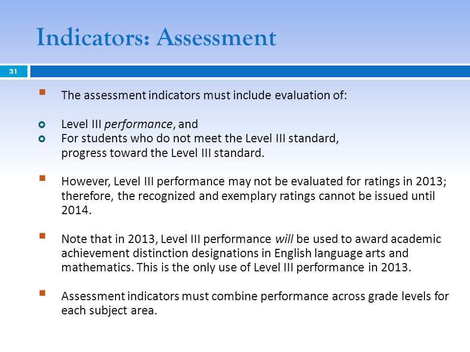 Indicators: Assessment The assessment indicators must include evaluation of: Level III performance, and For students who do not meet the Level III sta