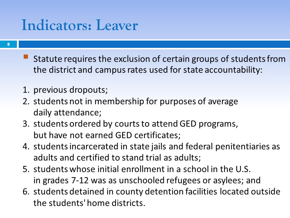 Indicators: Leaver Statute requires the exclusion of certain groups of students from the district and campus rates used for state accountability: 1.pr
