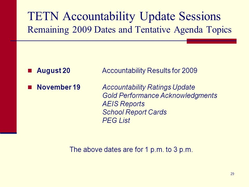 28 Preview of 2010 and Beyond HB3 Transition Current accountability system remains in place through 2011. Bill allows for no ratings to be issued for