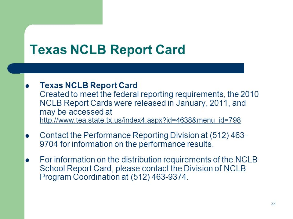 Texas NCLB Report Card Texas NCLB Report Card Created to meet the federal reporting requirements, the 2010 NCLB Report Cards were released in January, 2011, and may be accessed at   id=4638&menu_id=798   id=4638&menu_id=798 Contact the Performance Reporting Division at (512) for information on the performance results.