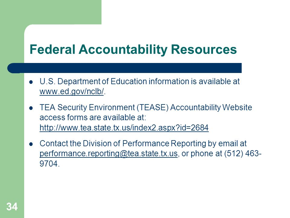 34 Federal Accountability Resources U.S. Department of Education information is available at www.ed.gov/nclb/. www.ed.gov/nclb/ TEA Security Environme