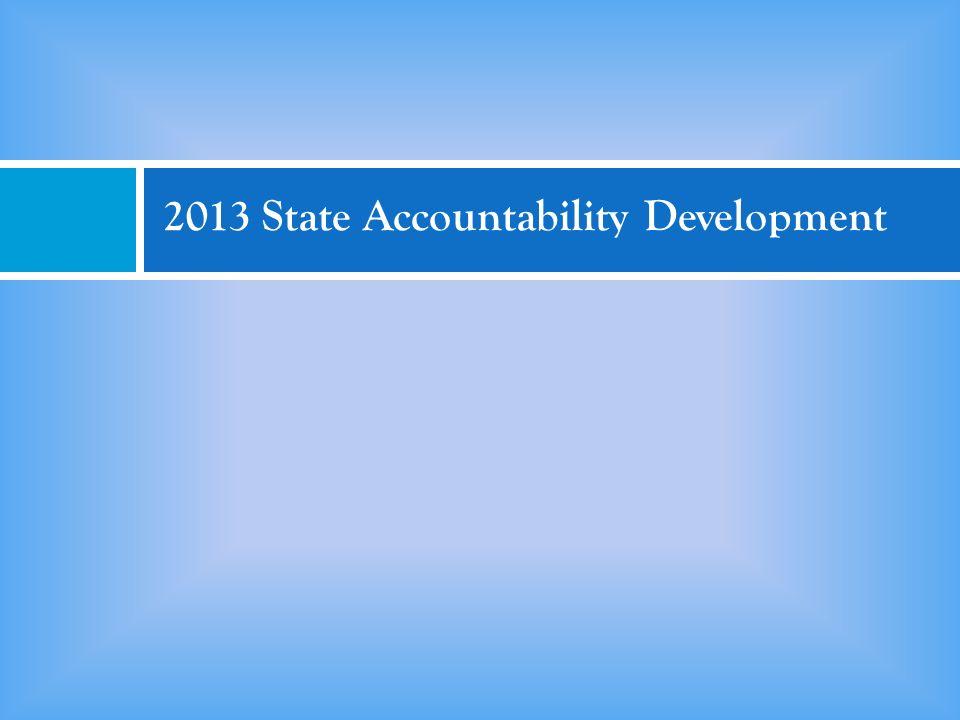 2013 State Accountability Development