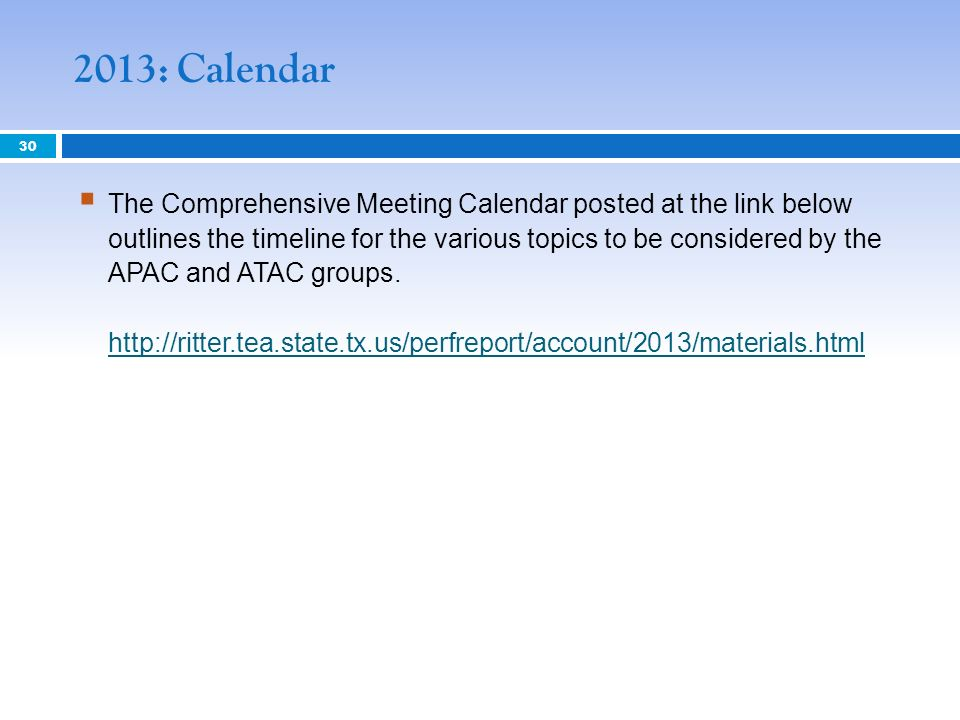 2013: Calendar 30 The Comprehensive Meeting Calendar posted at the link below outlines the timeline for the various topics to be considered by the APAC and ATAC groups.
