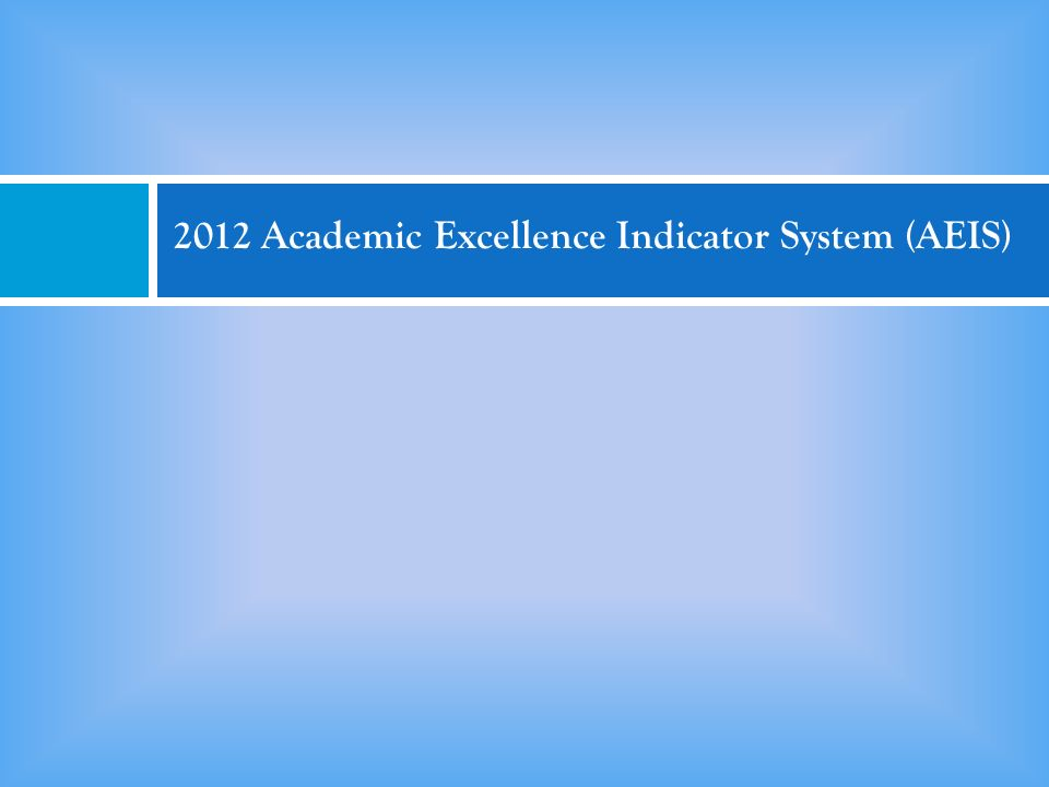 2012 Academic Excellence Indicator System (AEIS)