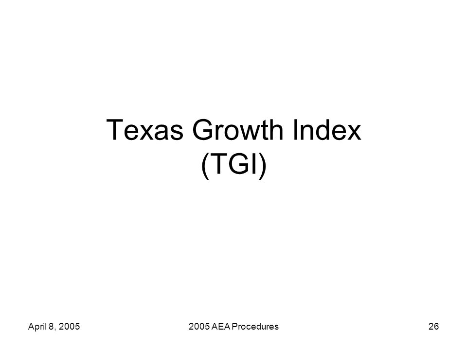 April 8, 20052005 AEA Procedures27 TGI TGI measures individual student growth from one year to the next on the TAKS.