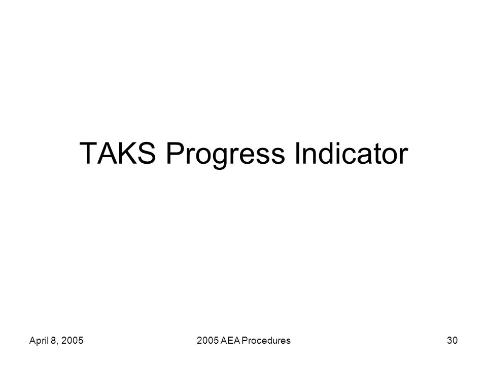 April 8, 20052005 AEA Procedures31 TAKS Progress Indicator For AECs of Choice and Residential Facilities: Evaluate the percentage of students who either pass TAKS or have a TGI score that meets the student growth requirement of 0 (zero) or higher, and Evaluate students retesting who pass exit- level TAKS at the spring administration or in the previous fall or summer