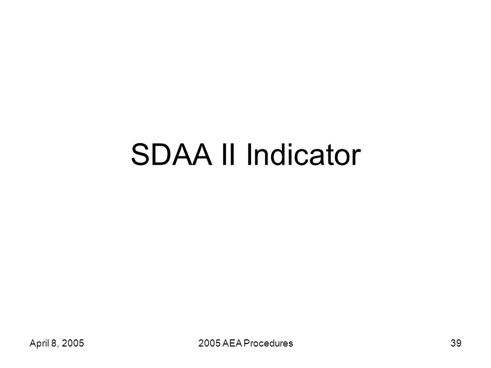 April 8, 20052005 AEA Procedures40 SDAA II Indicator AECs of Choice and Residential Facilities are evaluated on the same SDAA II indicator as in the standard accountability procedures.