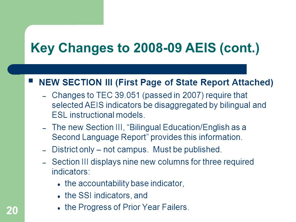 20 Key Changes to 2008-09 AEIS (cont.) NEW SECTION III (First Page of State Report Attached) – Changes to TEC 39.051 (passed in 2007) require that sel