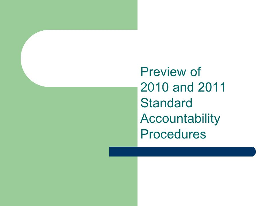 Preview of 2010 and 2011 Standard Accountability Procedures