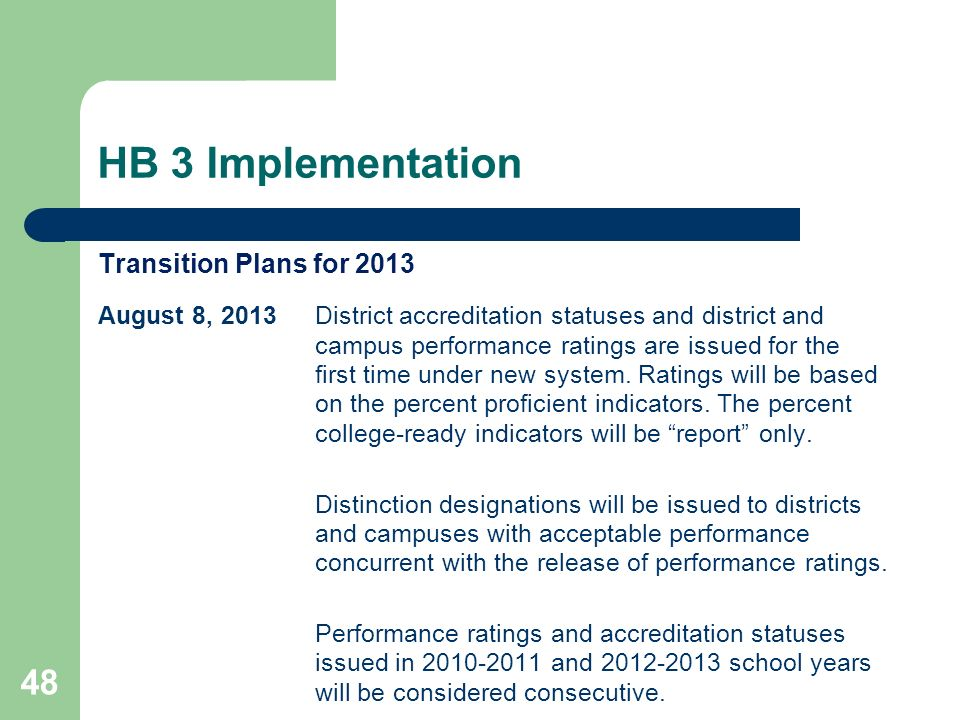HB 3 Implementation 48 Transition Plans for 2013 August 8, 2013District accreditation statuses and district and campus performance ratings are issued