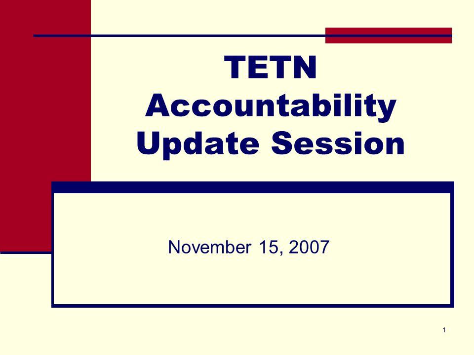 1 TETN Accountability Update Session November 15, 2007