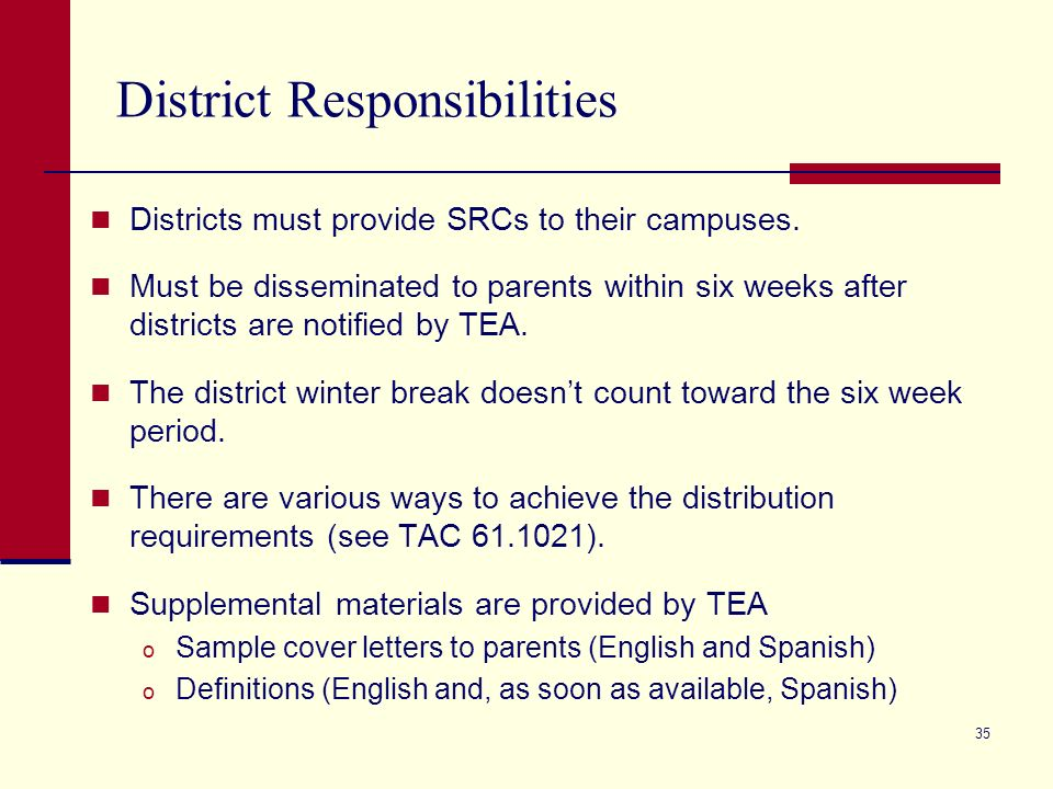 35 District Responsibilities Districts must provide SRCs to their campuses. Must be disseminated to parents within six weeks after districts are notif