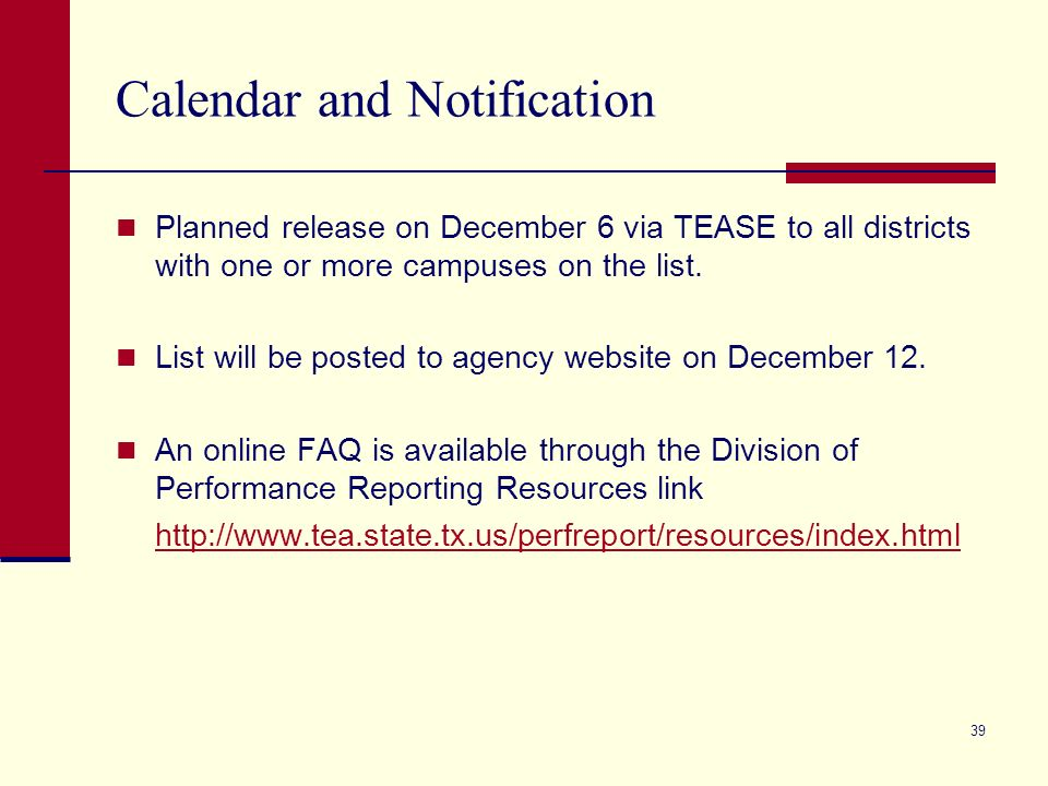 39 Calendar and Notification Planned release on December 6 via TEASE to all districts with one or more campuses on the list.