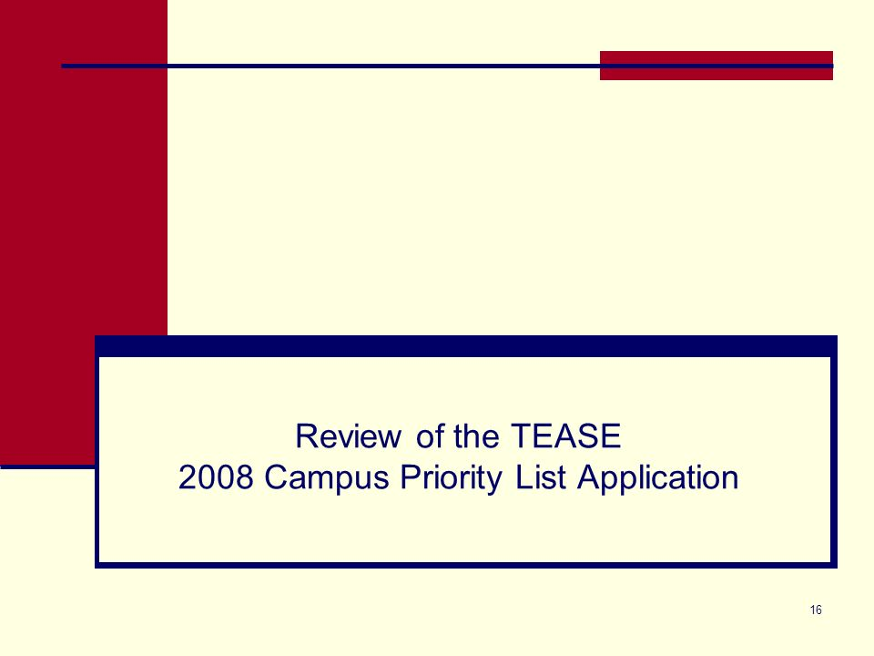 16 Review of the TEASE 2008 Campus Priority List Application