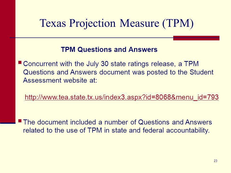 22 Texas Projection Measure (TPM) How TPM was Used in State Accountability Calculations in 2009 and 2010 The Exceptions Provision is applied last to determine if the rating can be evaluated.