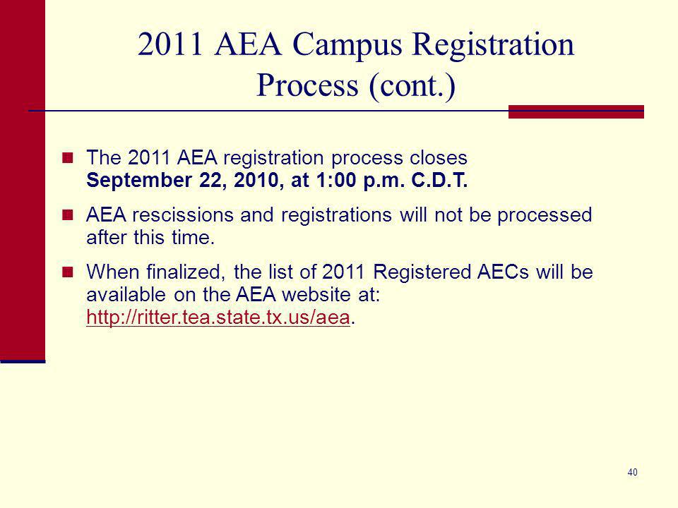 39 2011 AEA Campus Registration Process (cont.) AECs wishing to rescind AEA registration must complete an electronic 2010-11 AEA Campus Rescission Form.
