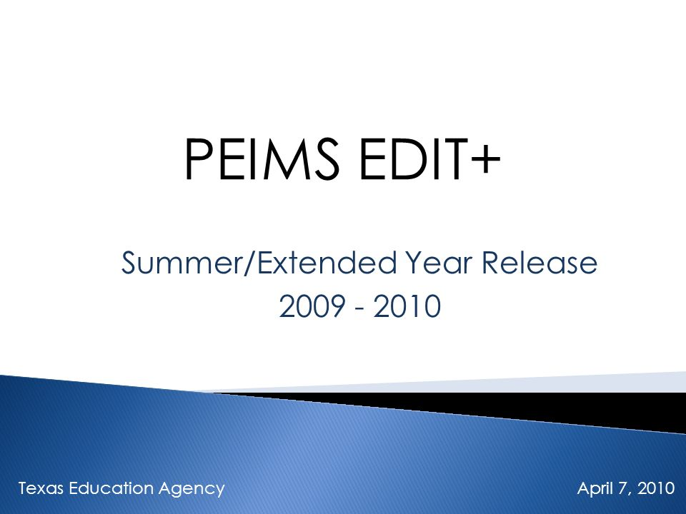 PEIMS EDIT+ Summer/Extended Year Release 2009 - 2010 Texas Education Agency April 7, 2010