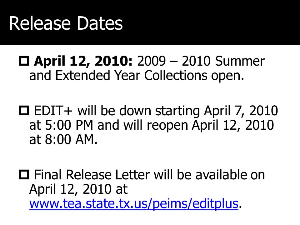 Release Dates April 12, 2010: 2009 – 2010 Summer and Extended Year Collections open. EDIT+ will be down starting April 7, 2010 at 5:00 PM and will reo