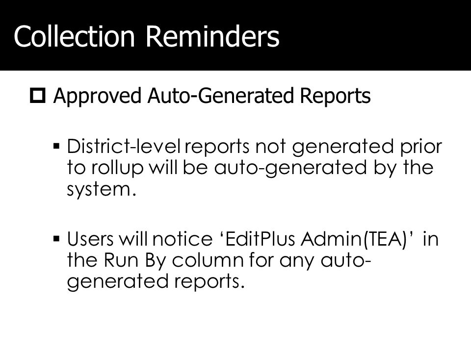 Collection Reminders Approved Auto-Generated Reports District-level reports not generated prior to rollup will be auto-generated by the system.
