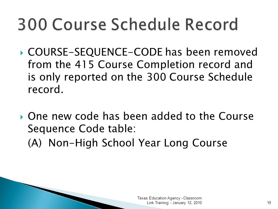 COURSE-SEQUENCE-CODE has been removed from the 415 Course Completion record and is only reported on the 300 Course Schedule record.