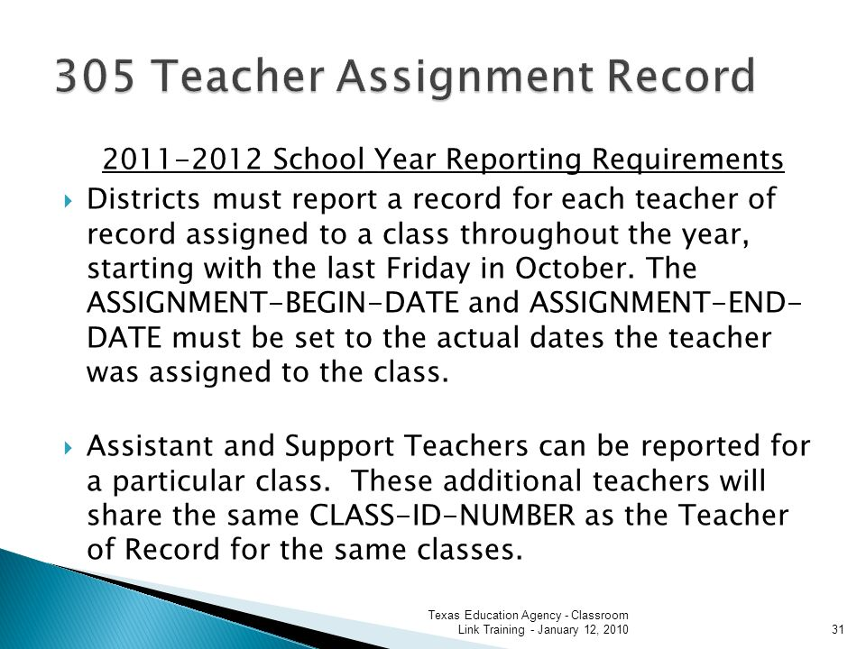 2011-2012 School Year Reporting Requirements Districts must report a record for each teacher of record assigned to a class throughout the year, starting with the last Friday in October.