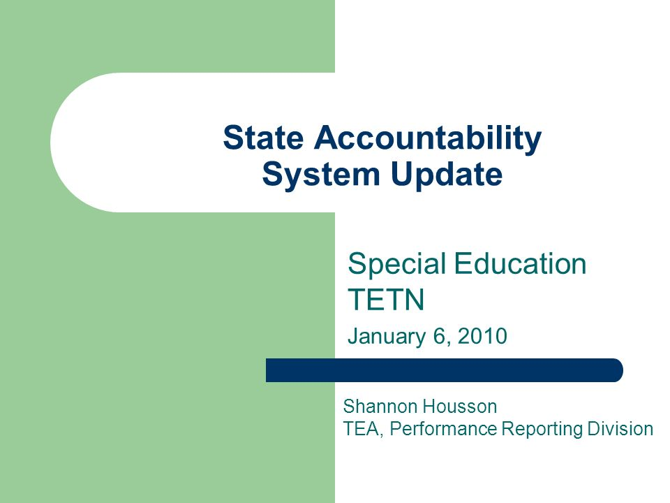 State Accountability System Update Special Education TETN January 6, 2010 Shannon Housson TEA, Performance Reporting Division