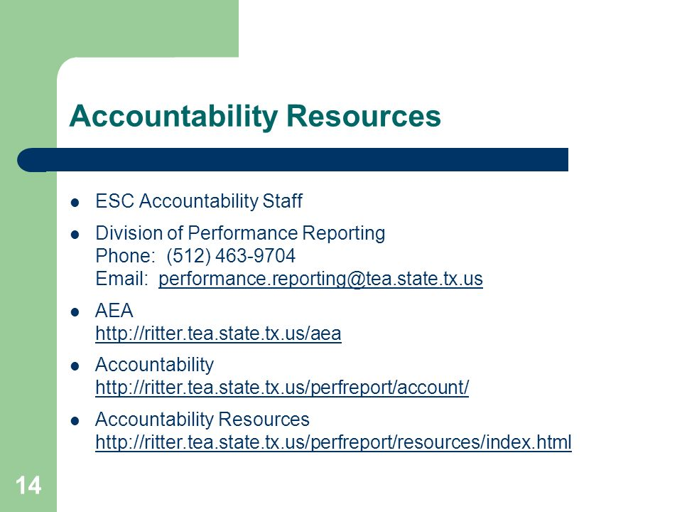 14 Accountability Resources ESC Accountability Staff Division of Performance Reporting Phone: (512) 463-9704 Email: performance.reporting@tea.state.tx