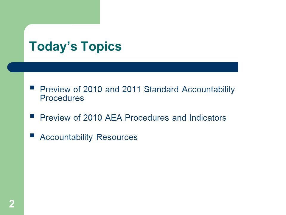2 Todays Topics Preview of 2010 and 2011 Standard Accountability Procedures Preview of 2010 AEA Procedures and Indicators Accountability Resources