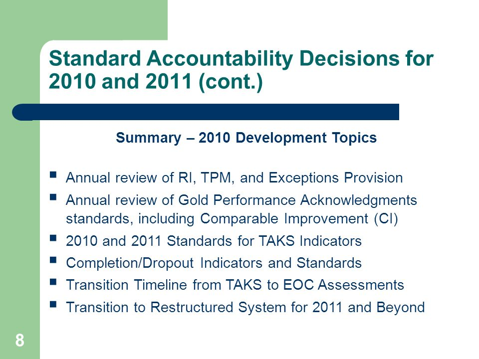 8 Standard Accountability Decisions for 2010 and 2011 (cont.) Summary – 2010 Development Topics Annual review of RI, TPM, and Exceptions Provision Ann