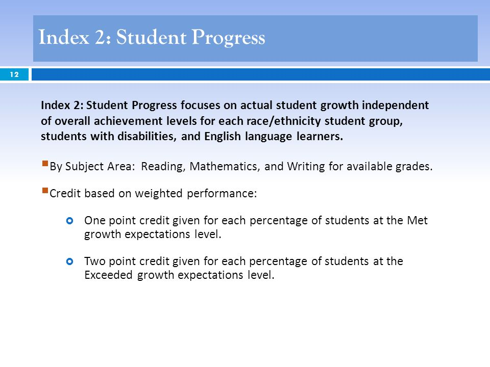 12 Index 2: Student Progress focuses on actual student growth independent of overall achievement levels for each race/ethnicity student group, students with disabilities, and English language learners.
