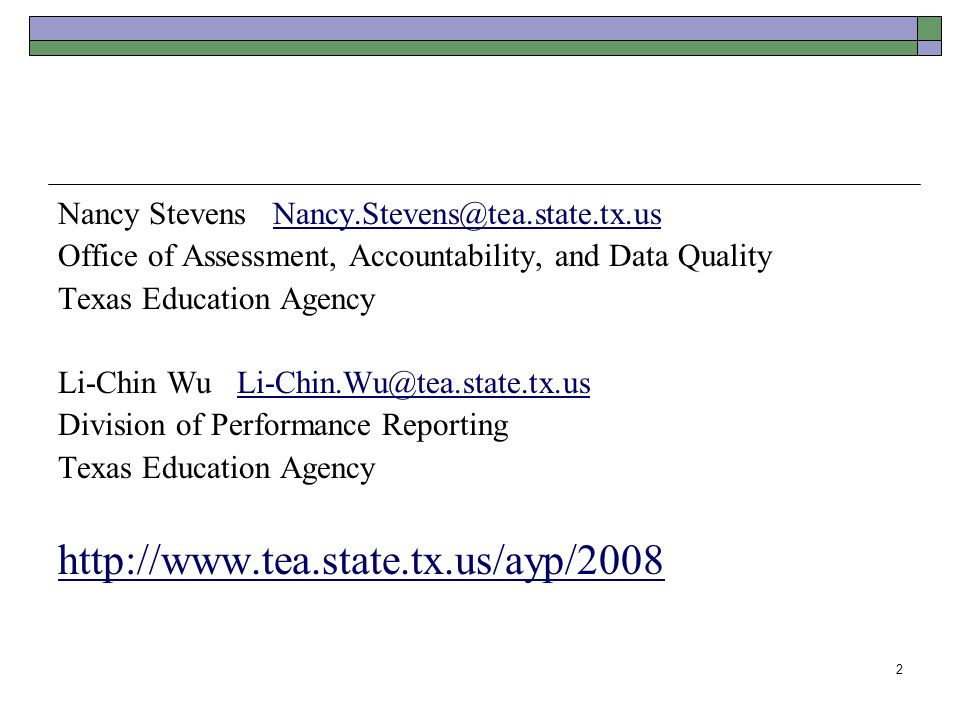 2 Nancy Stevens Office of Assessment, Accountability, and Data Quality Texas Education Agency Li-Chin Wu Division of Performance Reporting Texas Education Agency