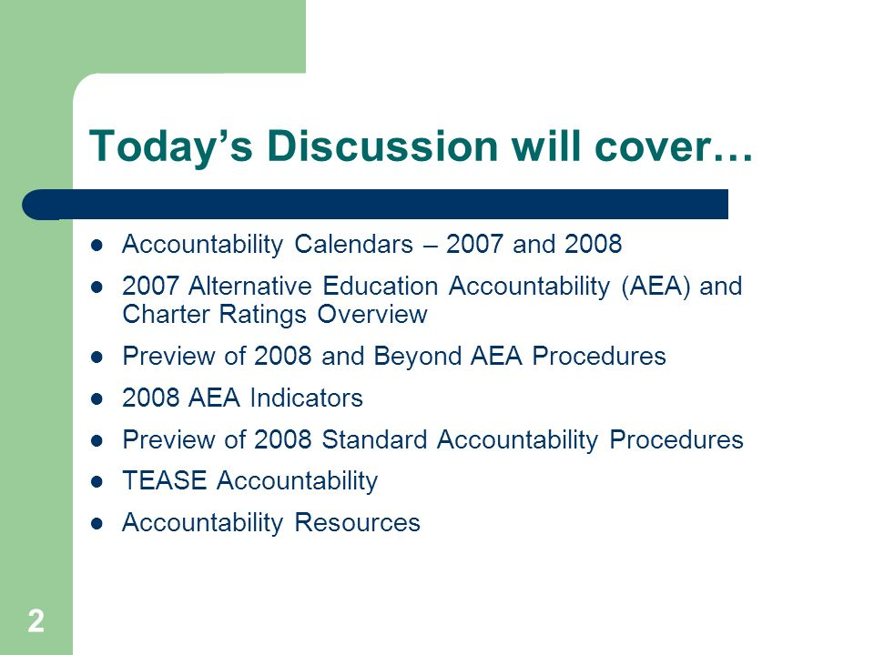 2 Todays Discussion will cover… Accountability Calendars – 2007 and 2008 2007 Alternative Education Accountability (AEA) and Charter Ratings Overview Preview of 2008 and Beyond AEA Procedures 2008 AEA Indicators Preview of 2008 Standard Accountability Procedures TEASE Accountability Accountability Resources