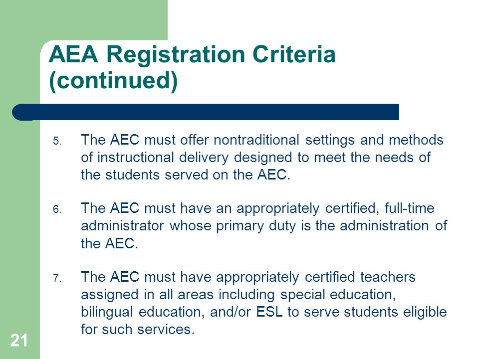 21 AEA Registration Criteria (continued) 5. The AEC must offer nontraditional settings and methods of instructional delivery designed to meet the need