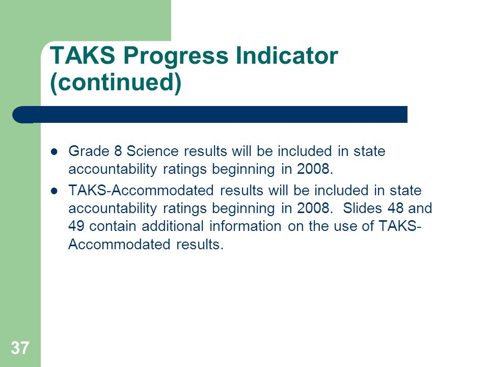37 TAKS Progress Indicator (continued) Grade 8 Science results will be included in state accountability ratings beginning in 2008.