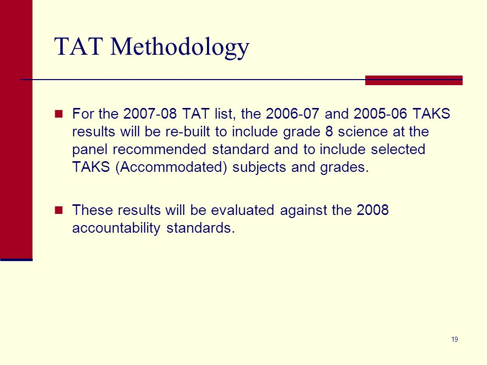 18 TAT and the School Leaver Provision (cont.) The 2008 dropout/completion standards are identical to those waived in 2007 through the application of the School Leaver Provision.