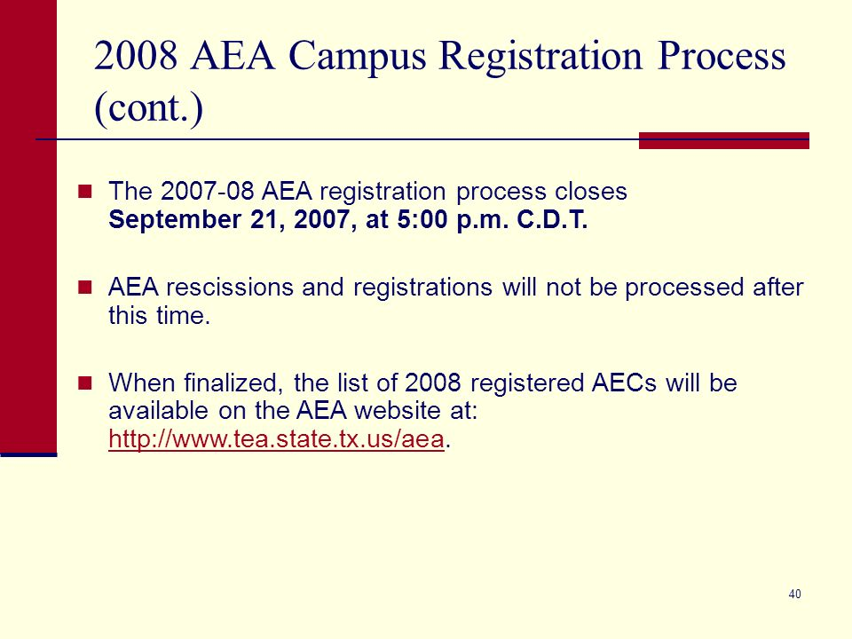 39 2008 AEA Campus Registration Process (cont.) AECs wishing to rescind AEA registration must complete an electronic 2007-08 AEA Campus Rescission Form.