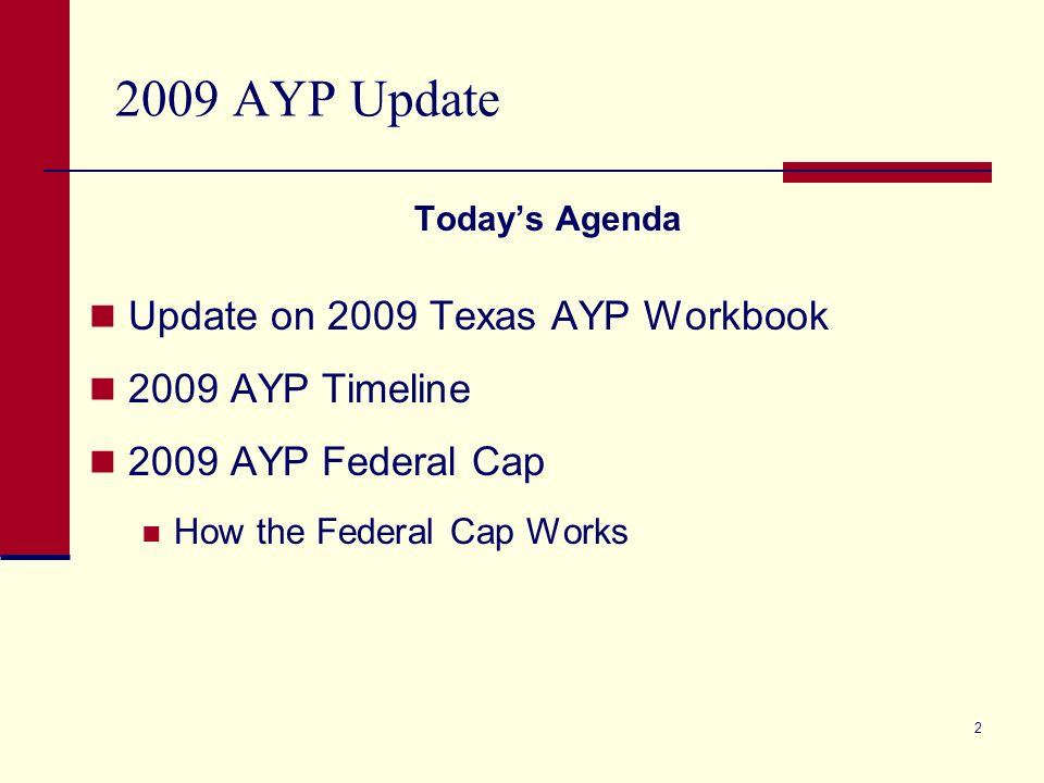 2 2009 AYP Update Todays Agenda Update on 2009 Texas AYP Workbook 2009 AYP Timeline 2009 AYP Federal Cap How the Federal Cap Works