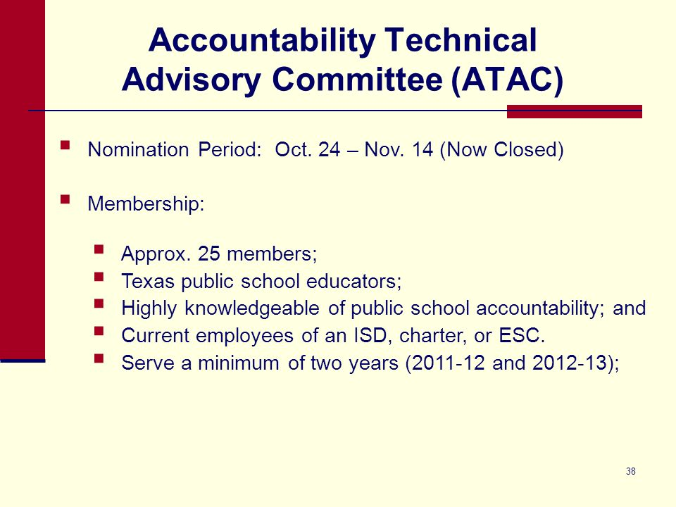 38 Accountability Technical Advisory Committee (ATAC) Nomination Period: Oct. 24 – Nov. 14 (Now Closed) Membership: Approx. 25 members; Texas public s