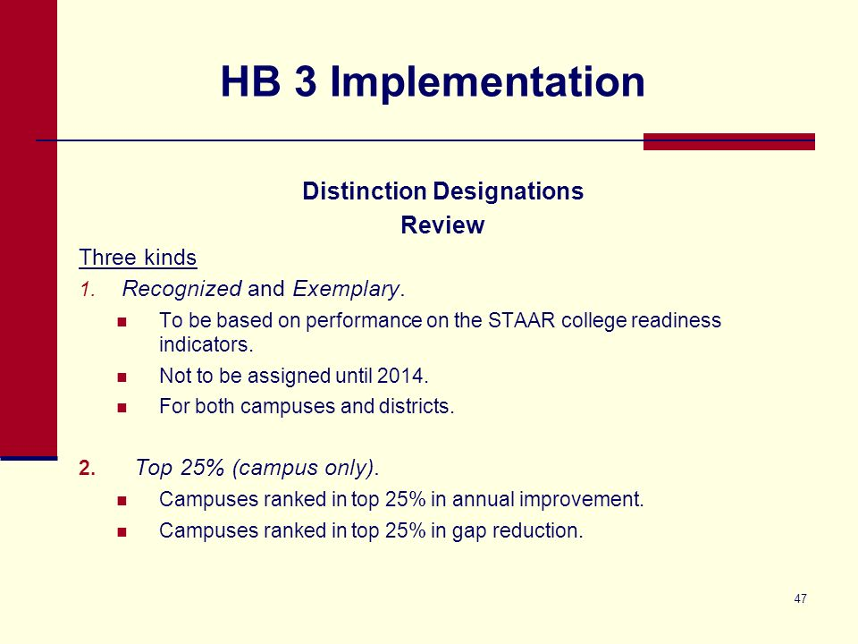 HB 3 Implementation Distinction Designations Review Three kinds 1. Recognized and Exemplary. To be based on performance on the STAAR college readiness