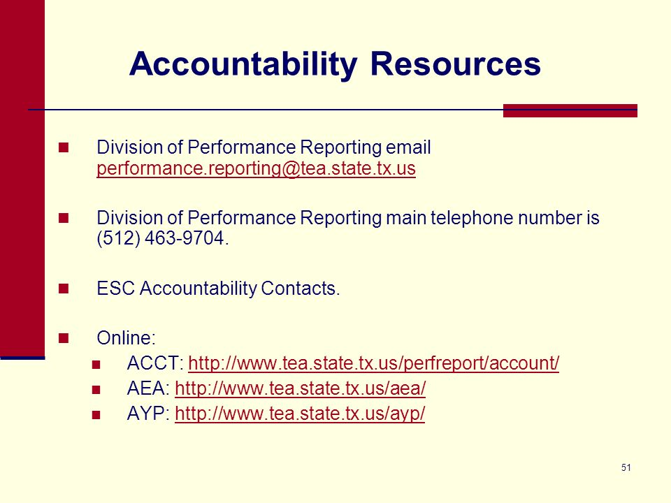 51 Accountability Resources Division of Performance Reporting email performance.reporting@tea.state.tx.us performance.reporting@tea.state.tx.us Divisi