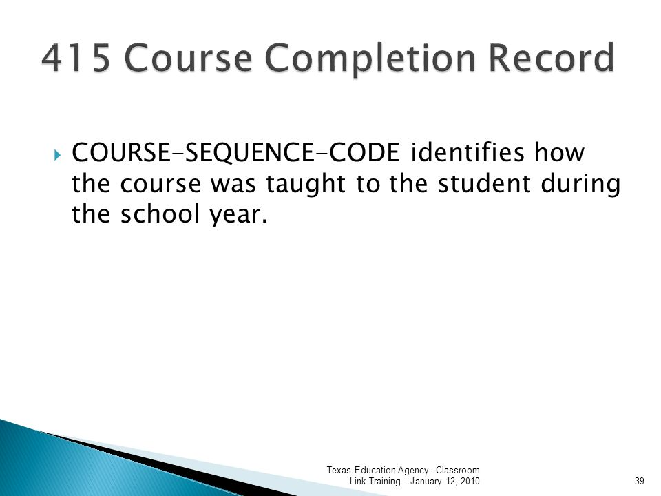 COURSE-SEQUENCE-CODE identifies how the course was taught to the student during the school year.