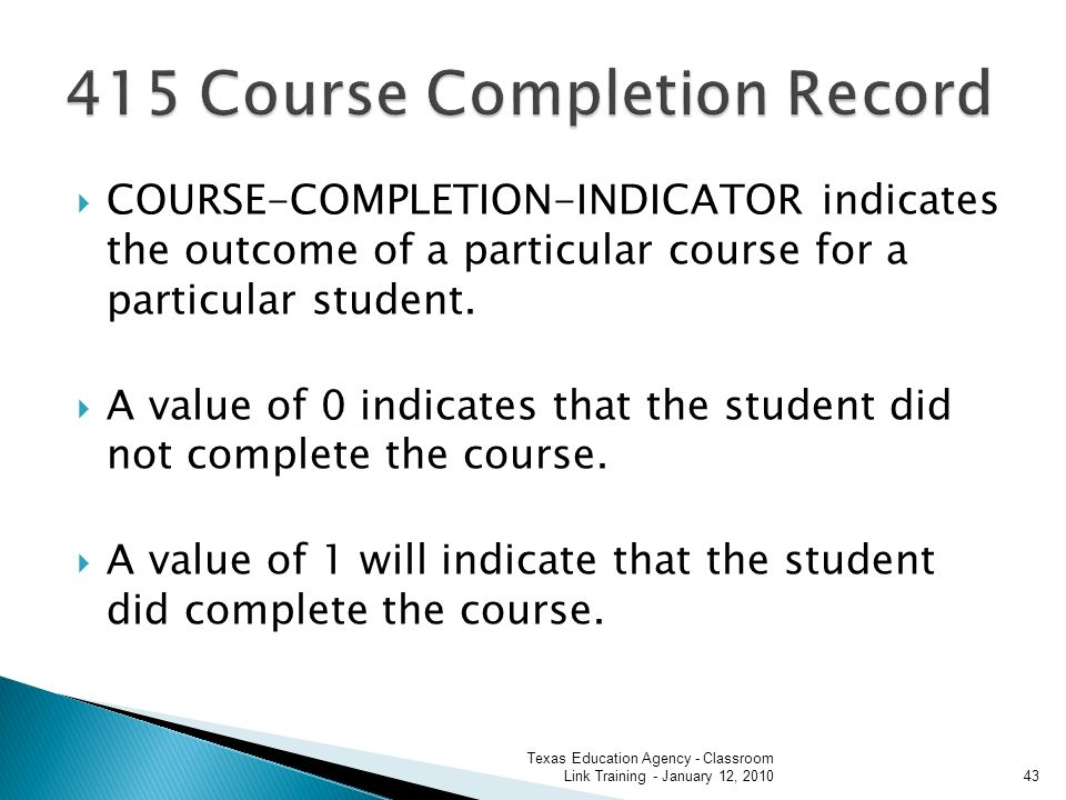 COURSE-COMPLETION-INDICATOR indicates the outcome of a particular course for a particular student.
