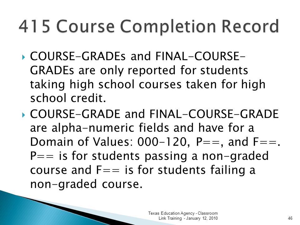 COURSE-GRADEs and FINAL-COURSE- GRADEs are only reported for students taking high school courses taken for high school credit.