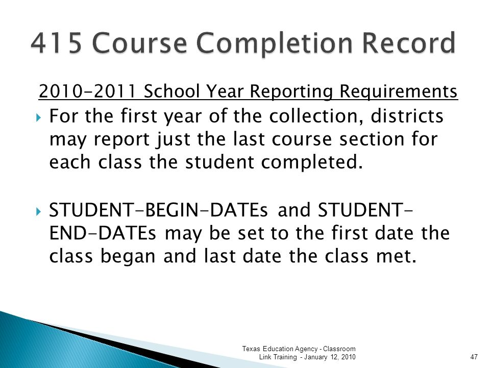 2010-2011 School Year Reporting Requirements For the first year of the collection, districts may report just the last course section for each class the student completed.