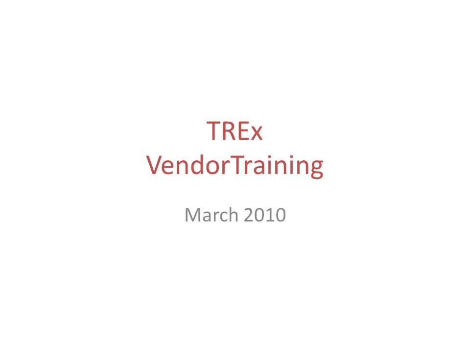 TREx VendorTraining March 2010