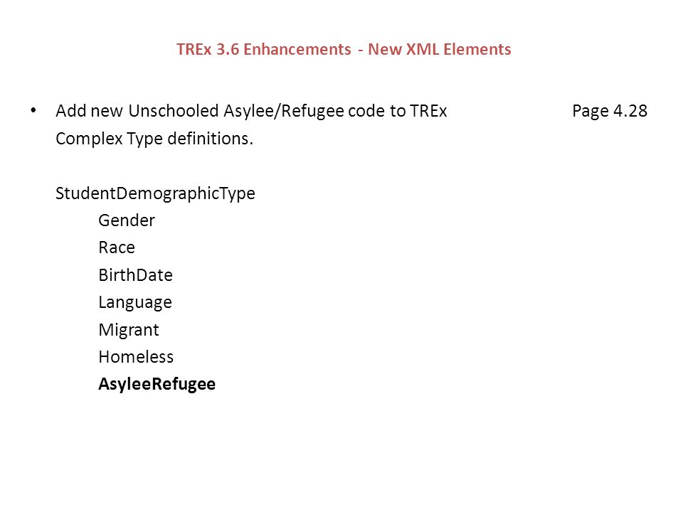 TREx 3.6 Enhancements - New XML Elements Add new Unschooled Asylee/Refugee code to TREx Page 4.28 Complex Type definitions.