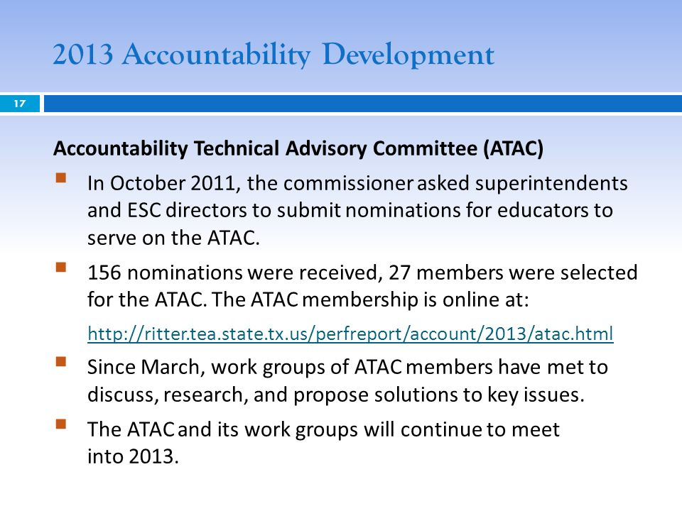 2013 Accountability Development 17 Accountability Technical Advisory Committee (ATAC) In October 2011, the commissioner asked superintendents and ESC